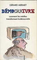 DéMOCRATURE ( comment les medias transforment la démocratie
