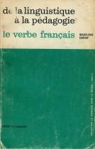 De la linguistique à la pédagogie: Le verbe français