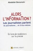 Alors l'information , Les journalistes parlent du journalisme ... et d'eux-mêmes